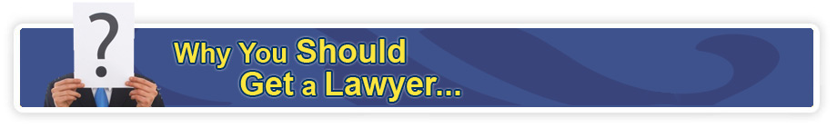 Why You Should Get a Lawyer...